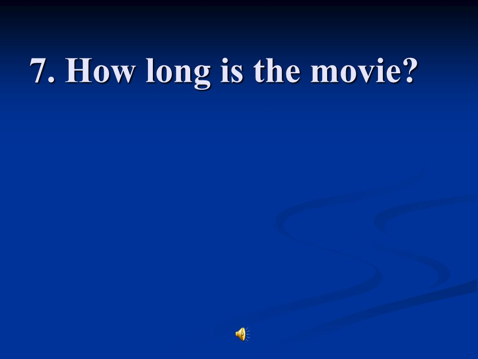 7. How long is the movie