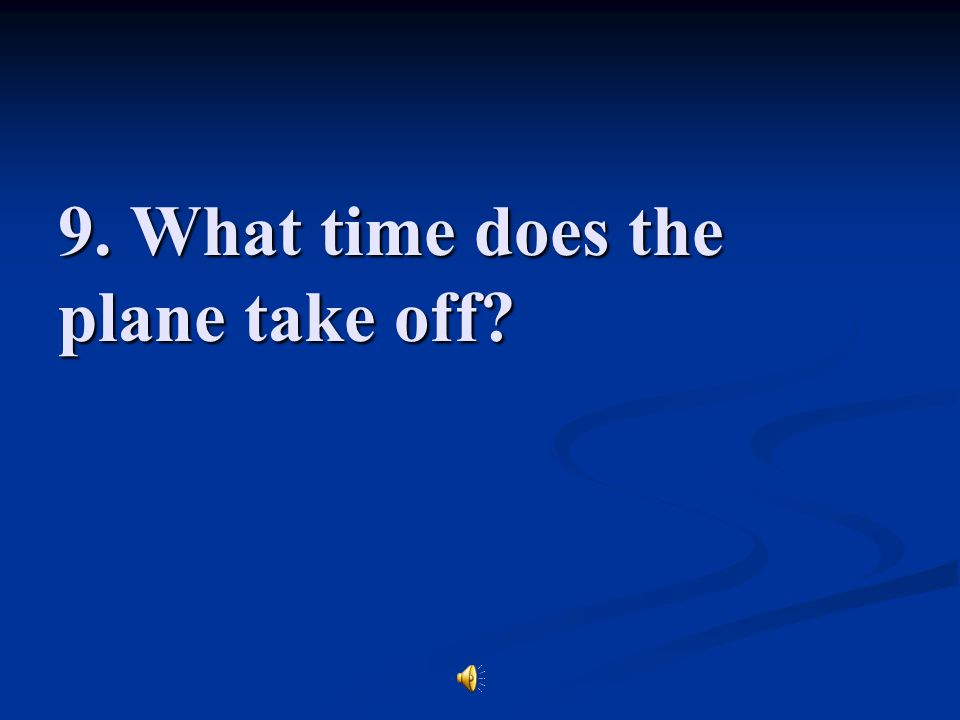9. What time does the plane take off