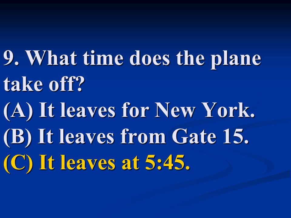 9. What time does the plane take off. (A) It leaves for New York