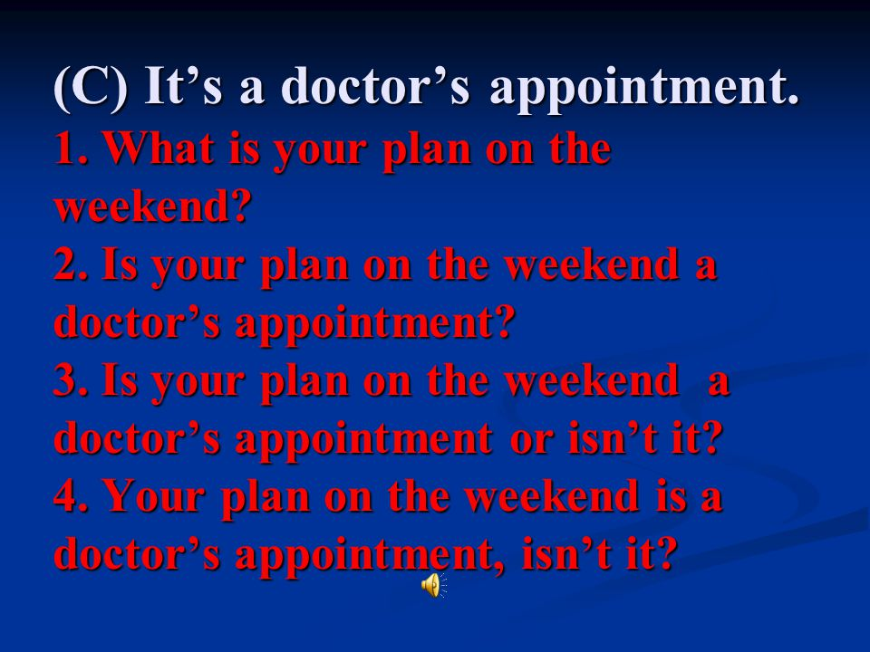 (C) It's a doctor's appointment. 1. What is your plan on the weekend.