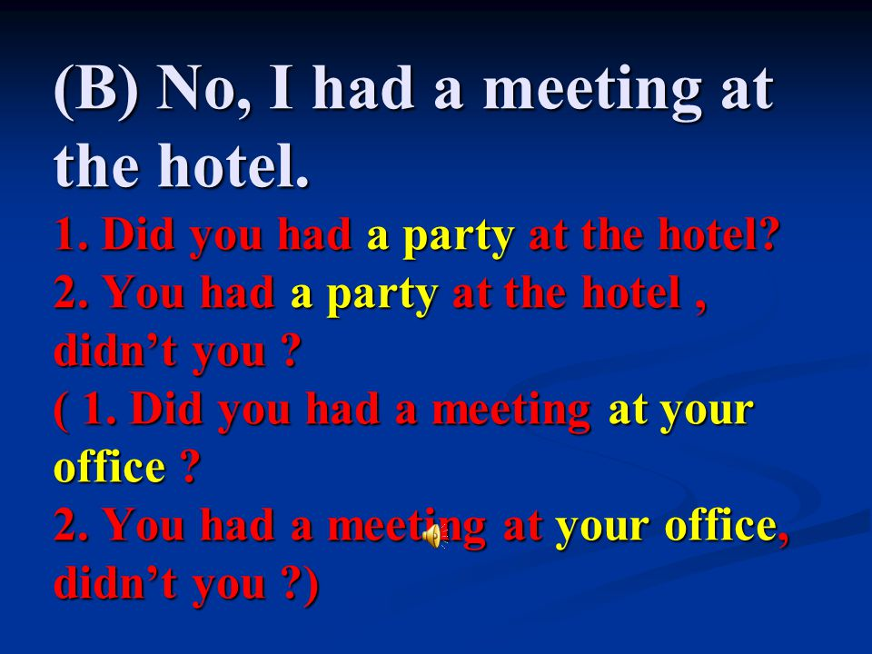 (B) No, I had a meeting at the hotel. 1