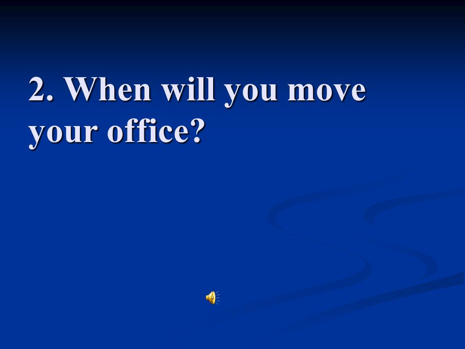 2. When will you move your office