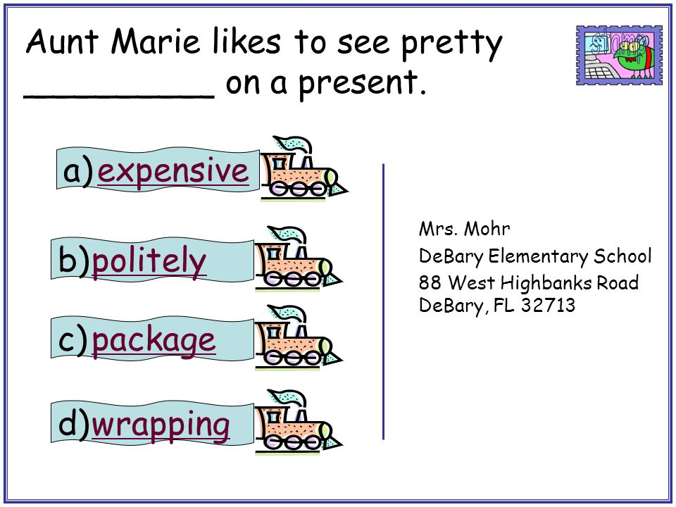 Aunt Marie likes to see pretty _________ on a present. stamp