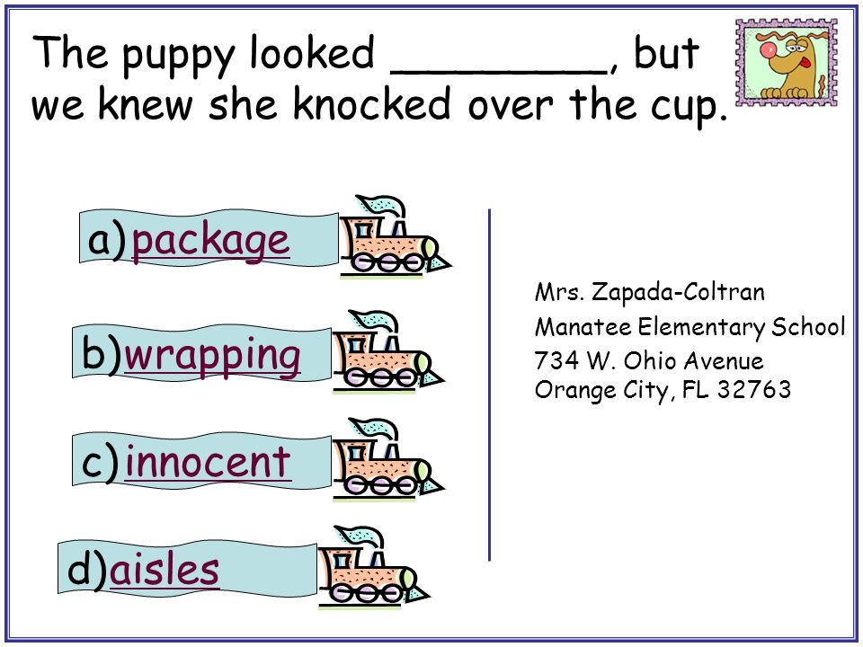 The puppy looked ________, but we knew she knocked over the cup. stamp