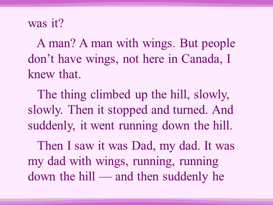 was it A man A man with wings. But people don't have wings, not here in Canada, I knew that.