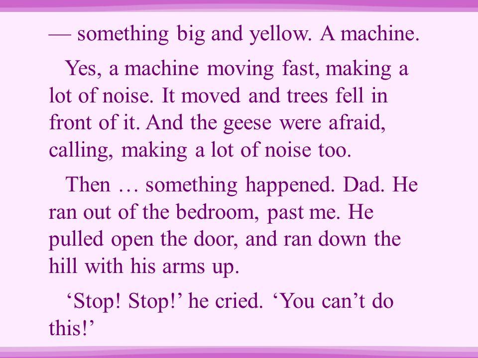 — something big and yellow. A machine.
