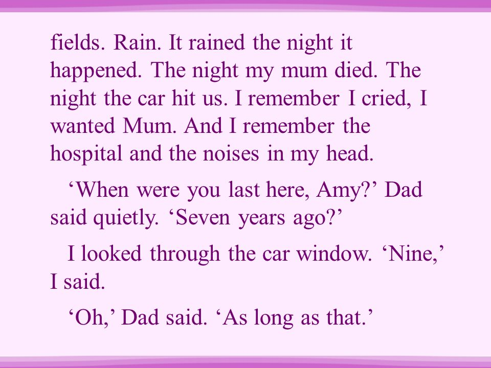 fields. Rain. It rained the night it happened. The night my mum died