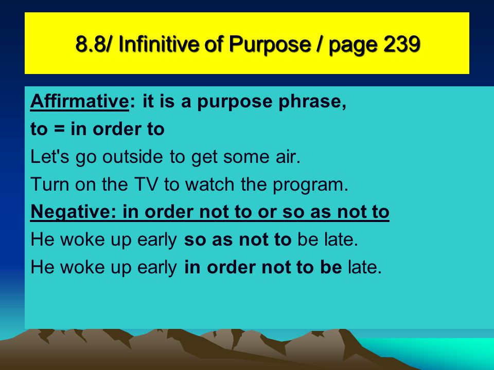8.8/ Infinitive of Purpose / page 239