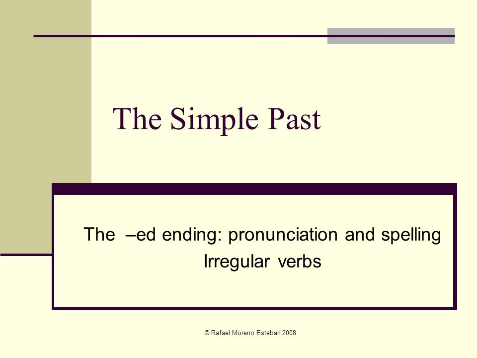The –ed ending: pronunciation and spelling Irregular verbs
