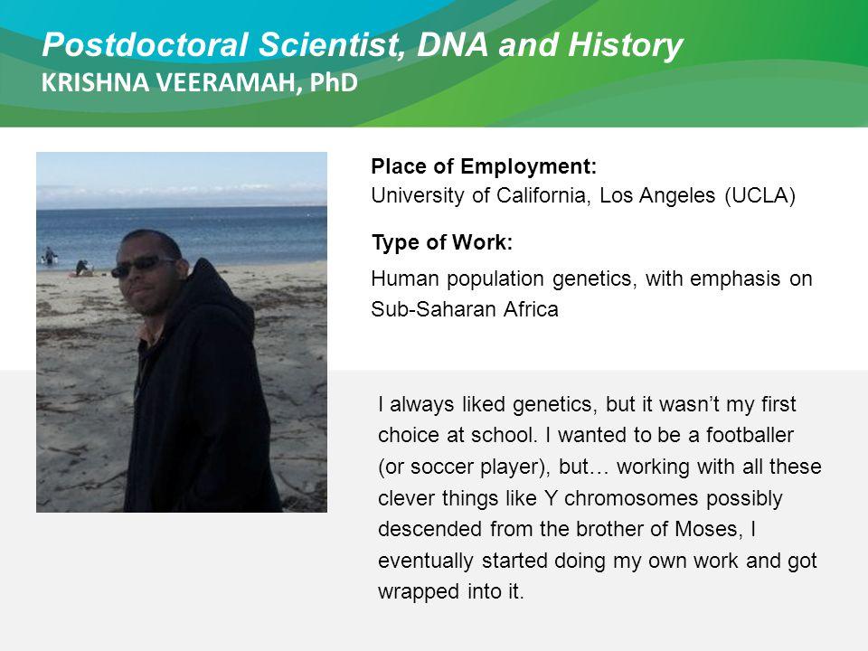 Postdoctoral Scientist, DNA and History KRISHNA VEERAMAH, PhD