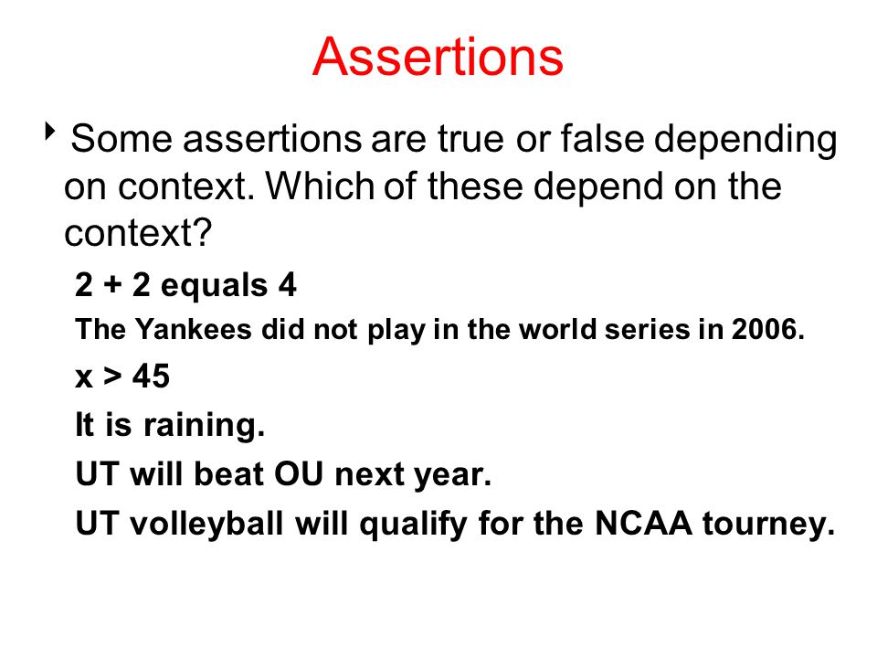 Assertions Some assertions are true or false depending on context. Which of these depend on the context