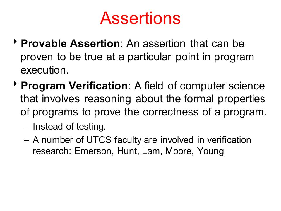 Assertions Provable Assertion: An assertion that can be proven to be true at a particular point in program execution.