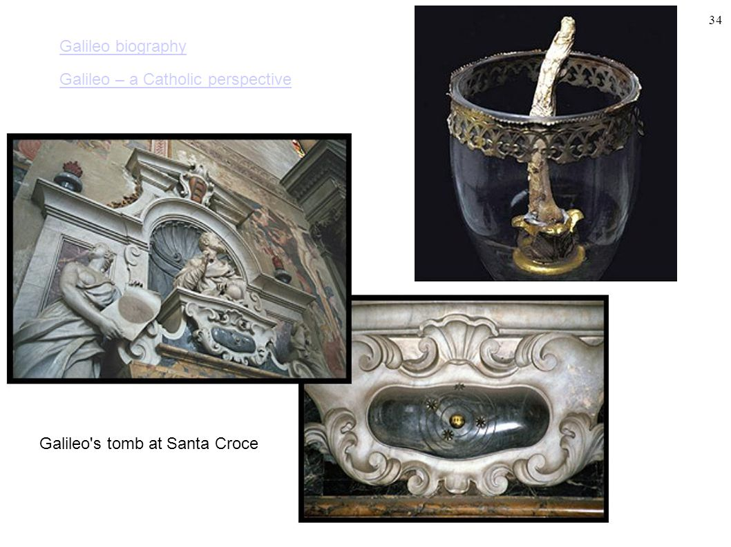 Galileo biography Galileo – a Catholic perspective Galileo s tomb at Santa Croce