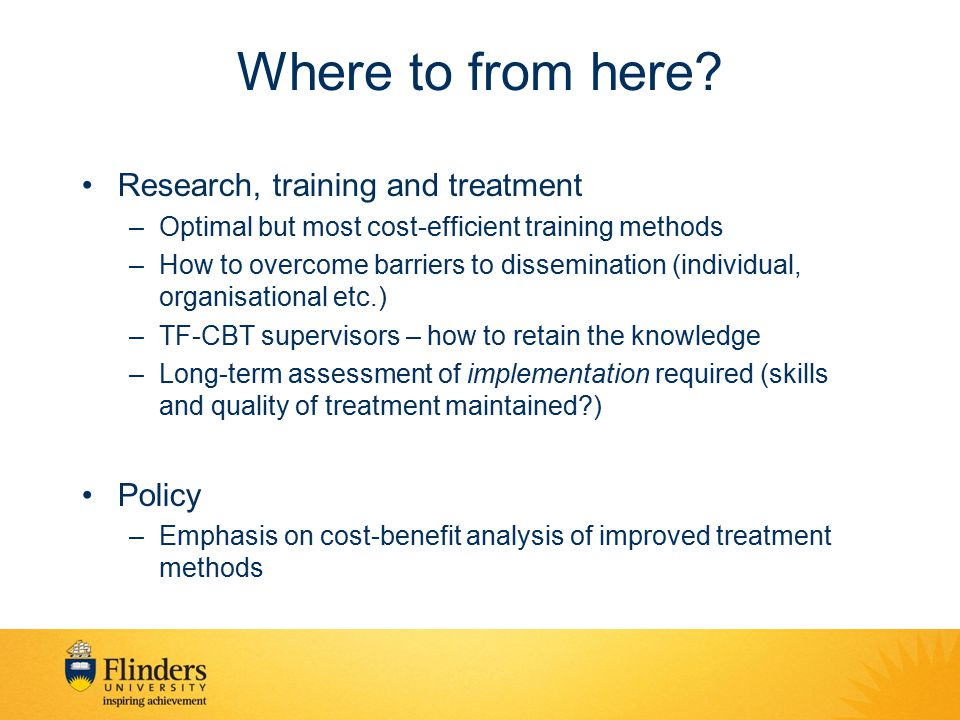 Where to from here Research, training and treatment Policy