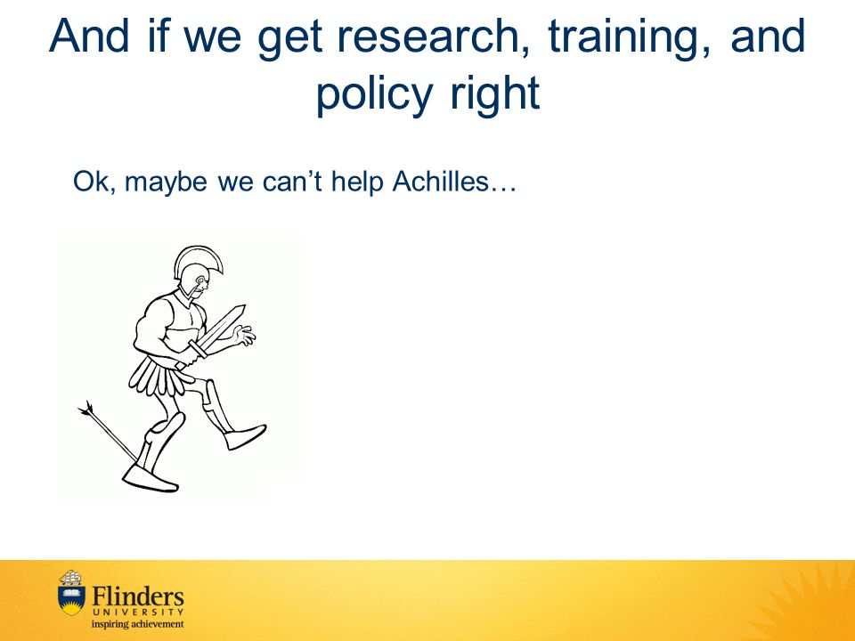 And if we get research, training, and policy right