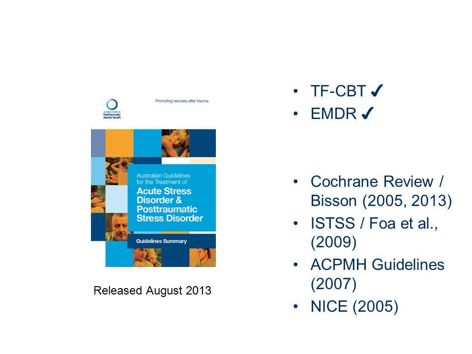 Cochrane Review / Bisson (2005, 2013) ISTSS / Foa et al., (2009)