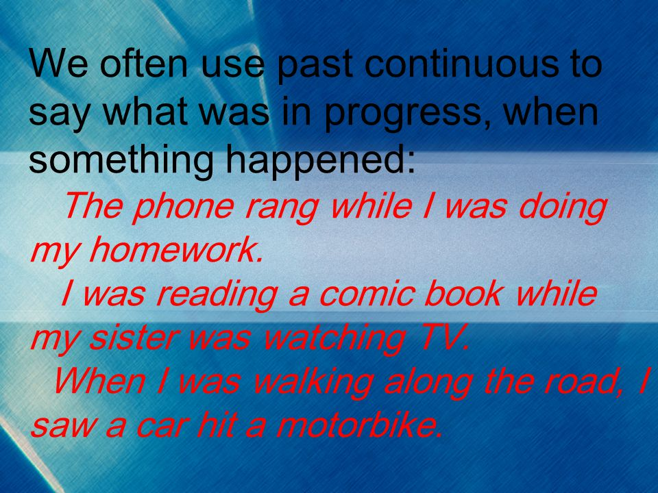 We often use past continuous to say what was in progress, when