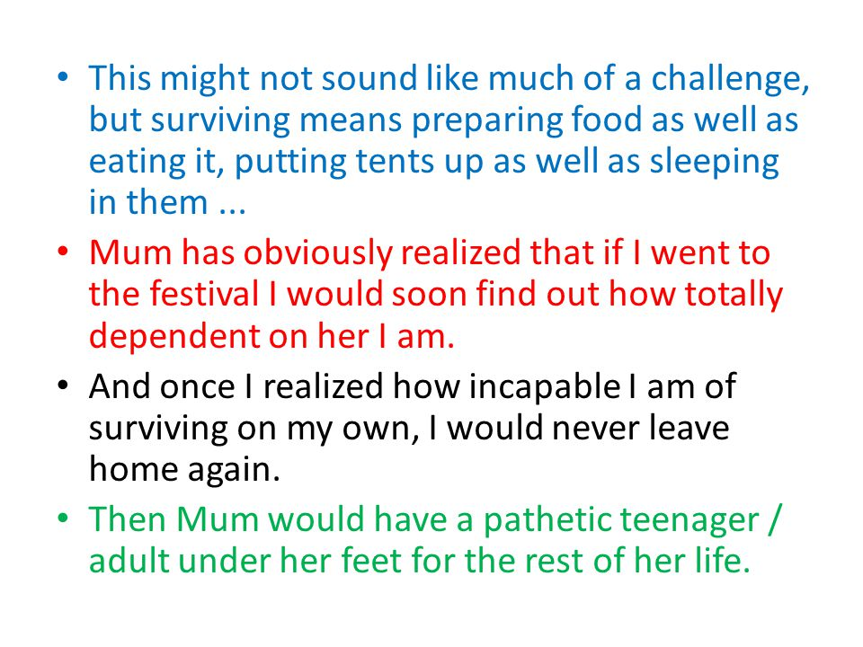 This might not sound like much of a challenge, but surviving means preparing food as well as eating it, putting tents up as well as sleeping in them ...