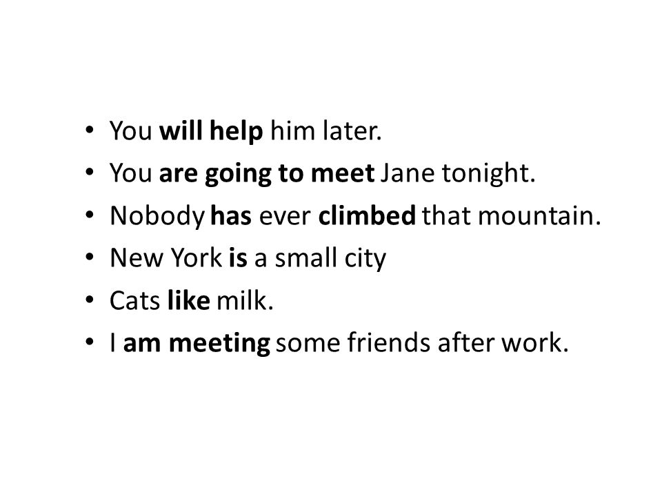 You will help him later. You are going to meet Jane tonight. Nobody has ever climbed that mountain.