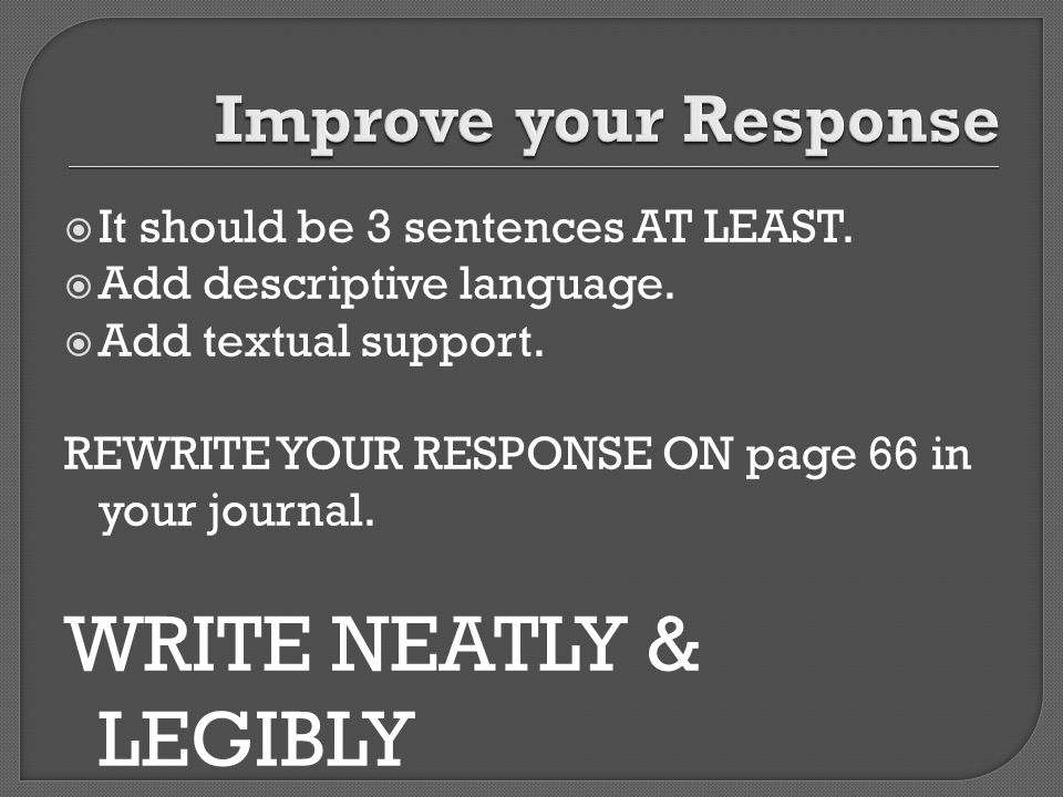 WRITE NEATLY & LEGIBLY Improve your Response