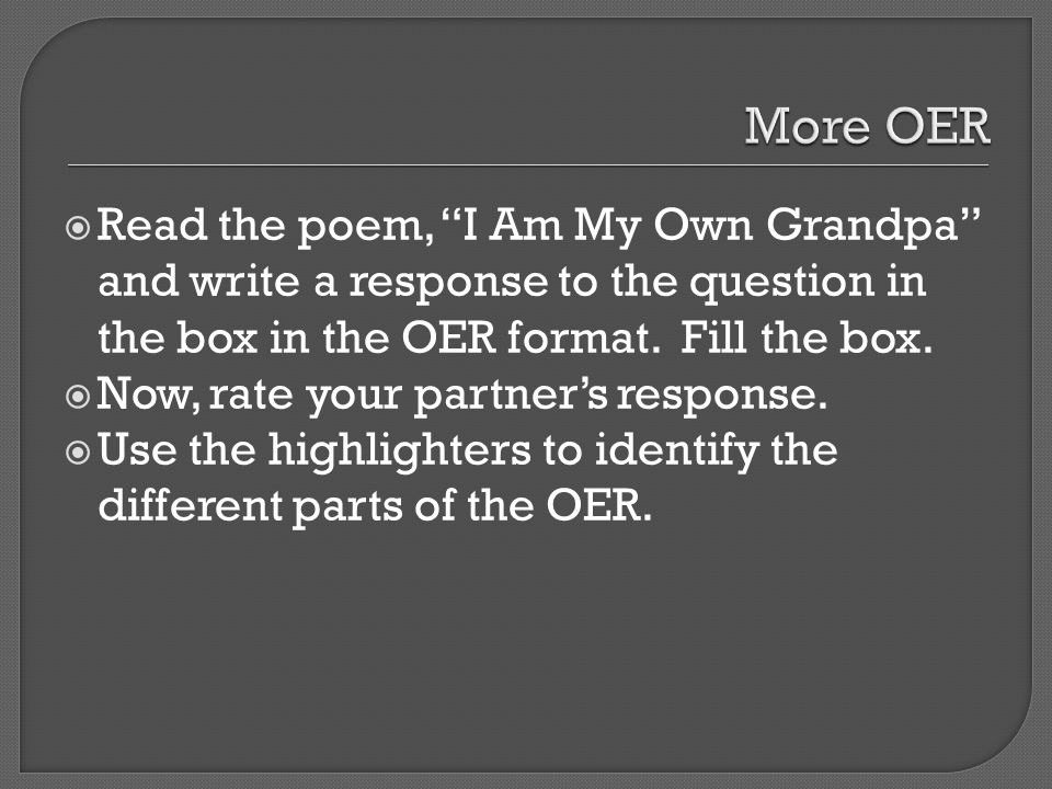 More OER Read the poem, I Am My Own Grandpa and write a response to the question in the box in the OER format. Fill the box.
