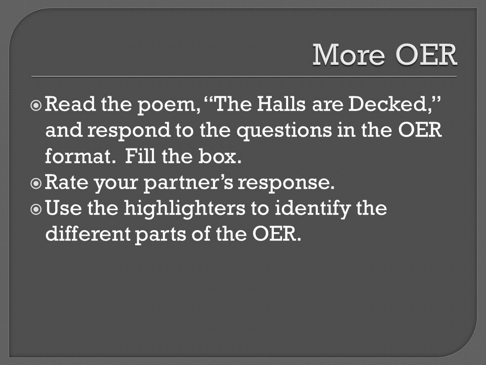 More OER Read the poem, The Halls are Decked, and respond to the questions in the OER format. Fill the box.