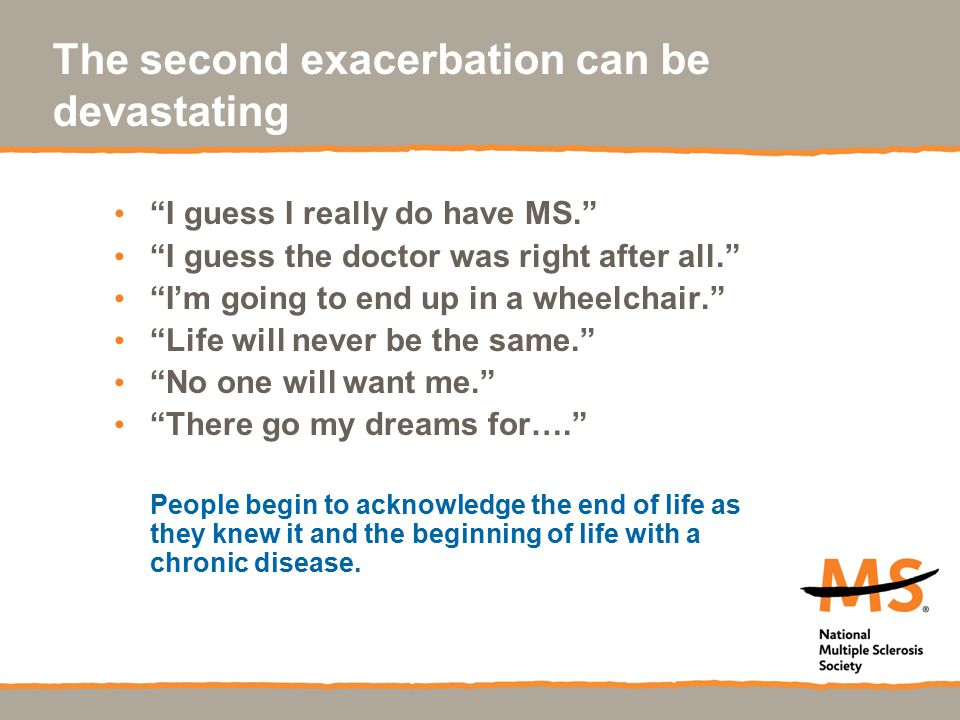 The second exacerbation can be devastating