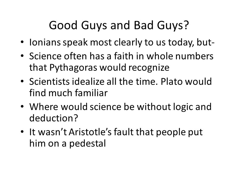 Good Guys and Bad Guys Ionians speak most clearly to us today, but-