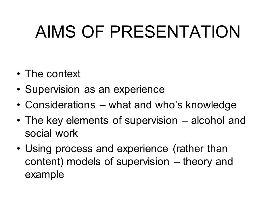 AIMS OF PRESENTATION The context Supervision as an experience