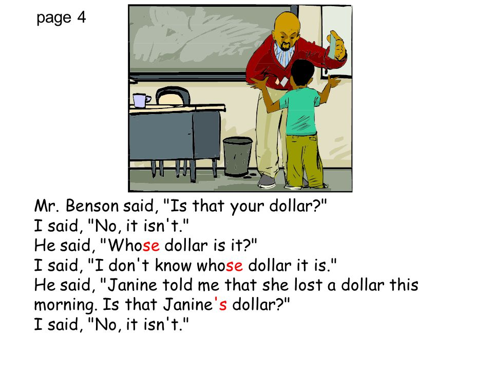 Mr. Benson said, Is that your dollar I said, No, it isn t.