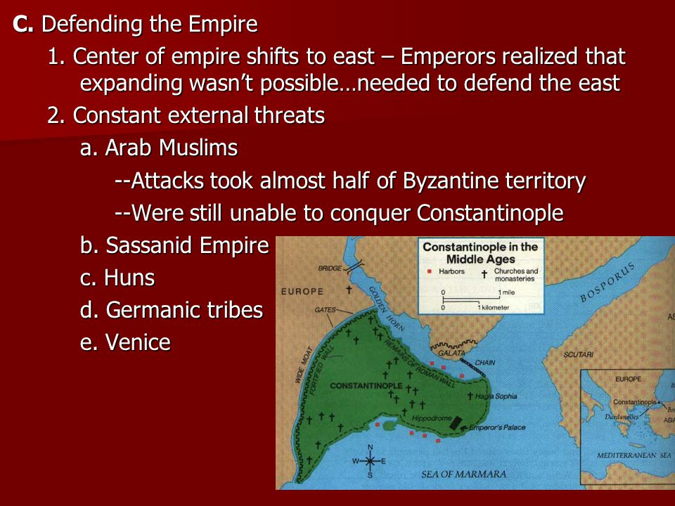 C. Defending the Empire 1. Center of empire shifts to east – Emperors realized that expanding wasn't possible…needed to defend the east.