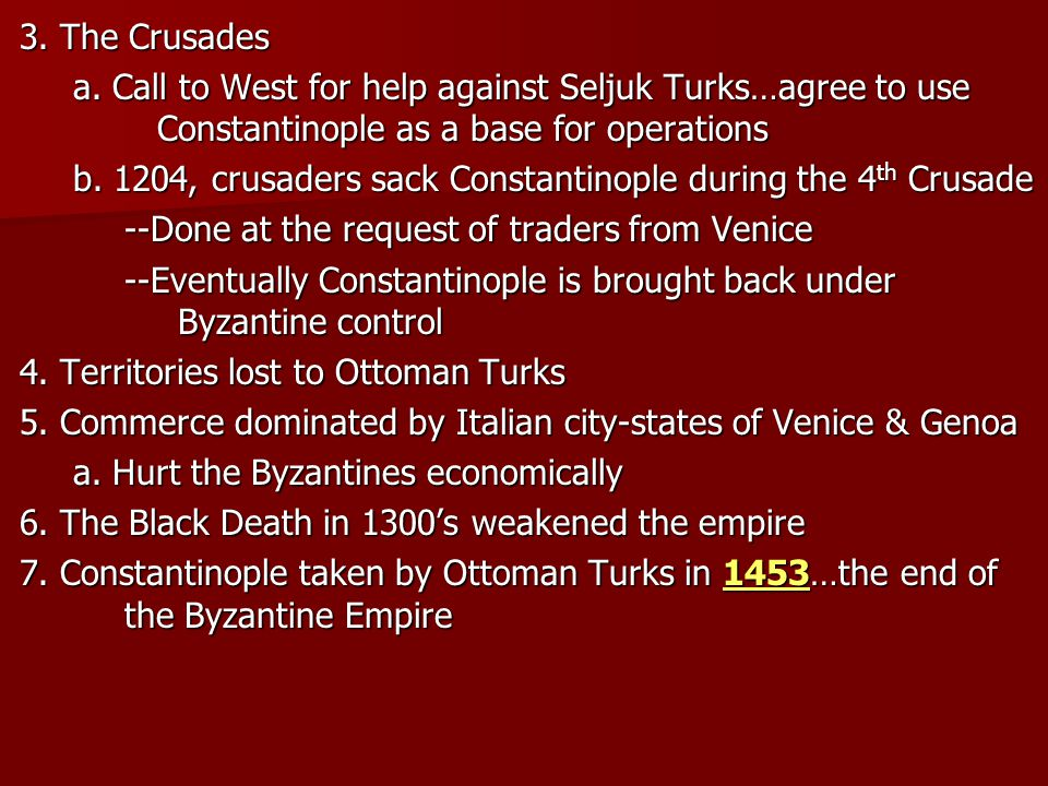 3. The Crusades a. Call to West for help against Seljuk Turks…agree to use Constantinople as a base for operations.