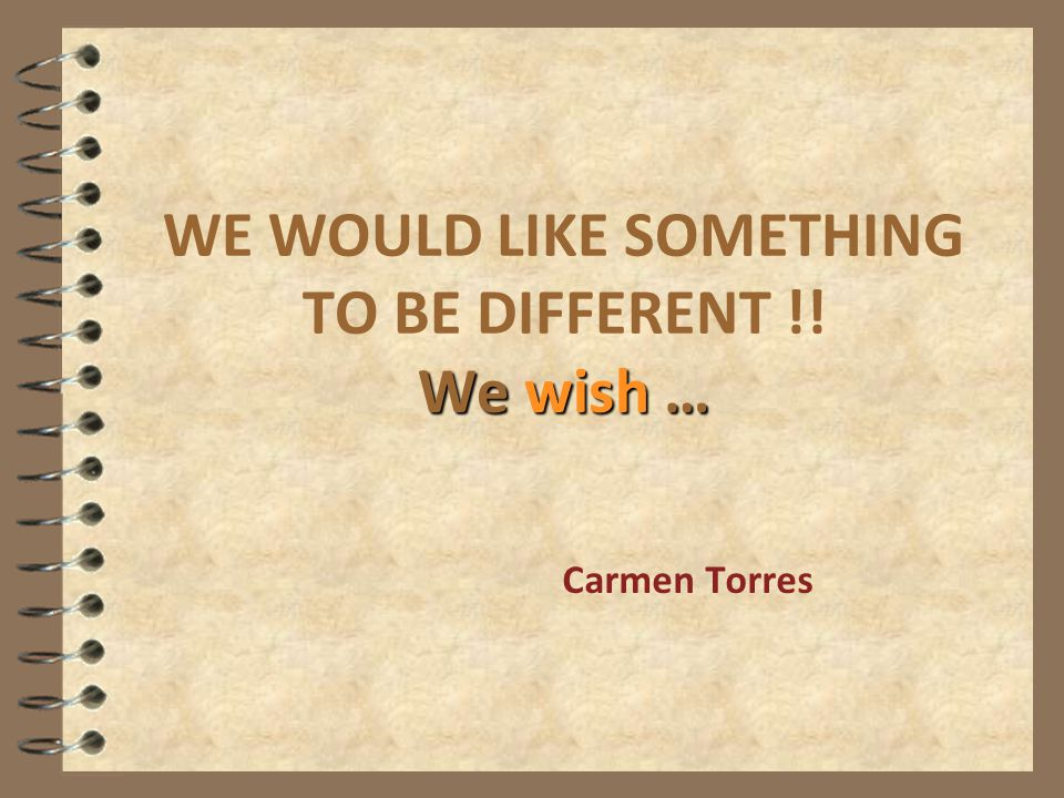 WE WOULD LIKE SOMETHING TO BE DIFFERENT !! We wish …