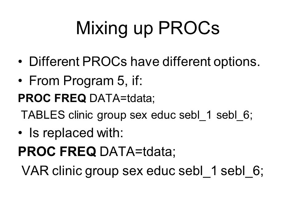 Mixing up PROCs Different PROCs have different options.