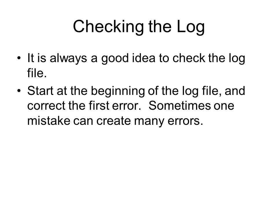 Checking the Log It is always a good idea to check the log file.