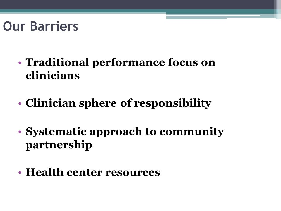 Our Barriers Traditional performance focus on clinicians