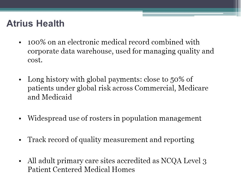 Atrius Health 100% on an electronic medical record combined with corporate data warehouse, used for managing quality and cost.