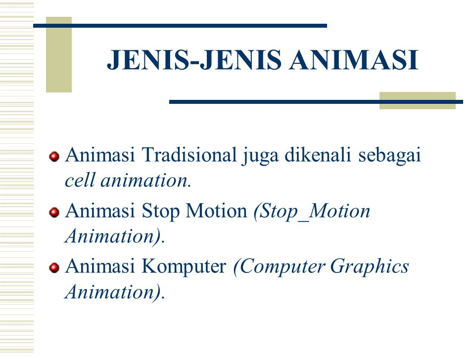 JENIS-JENIS ANIMASI Animasi Tradisional juga dikenali sebagai cell animation. Animasi Stop Motion (Stop_Motion Animation).