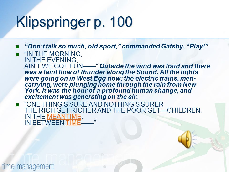 Klipspringer p. 100 Don't talk so much, old sport, commanded Gatsby. Play!