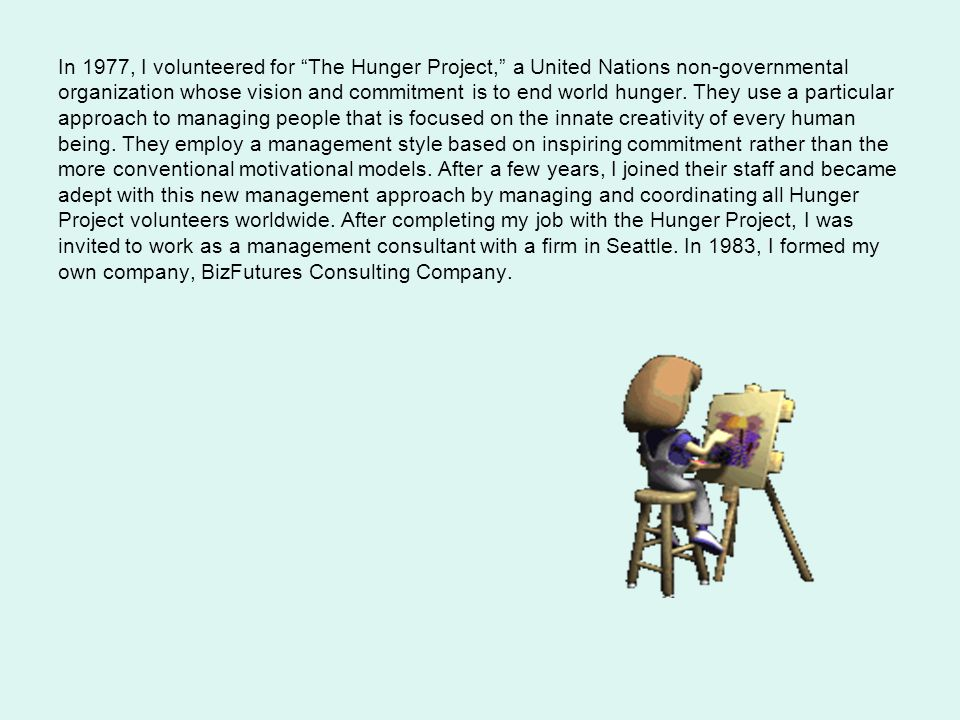 In 1977, I volunteered for The Hunger Project, a United Nations non-governmental organization whose vision and commitment is to end world hunger.