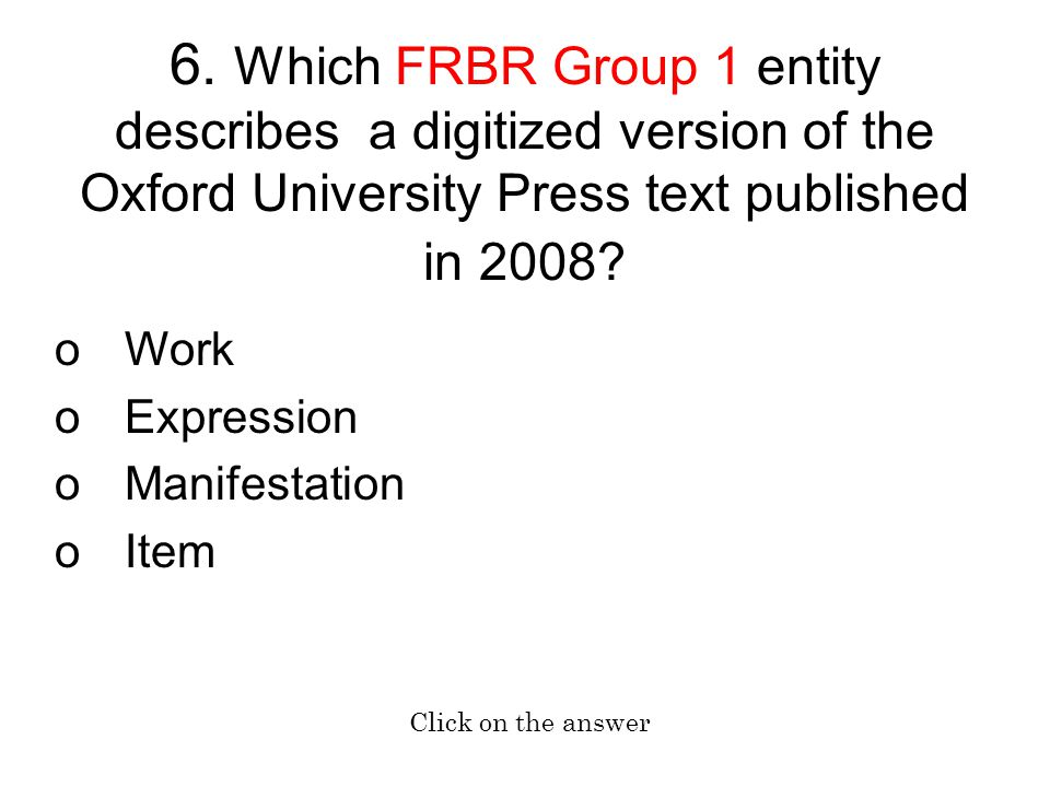 6. Which FRBR Group 1 entity describes a digitized version of the Oxford University Press text published in 2008