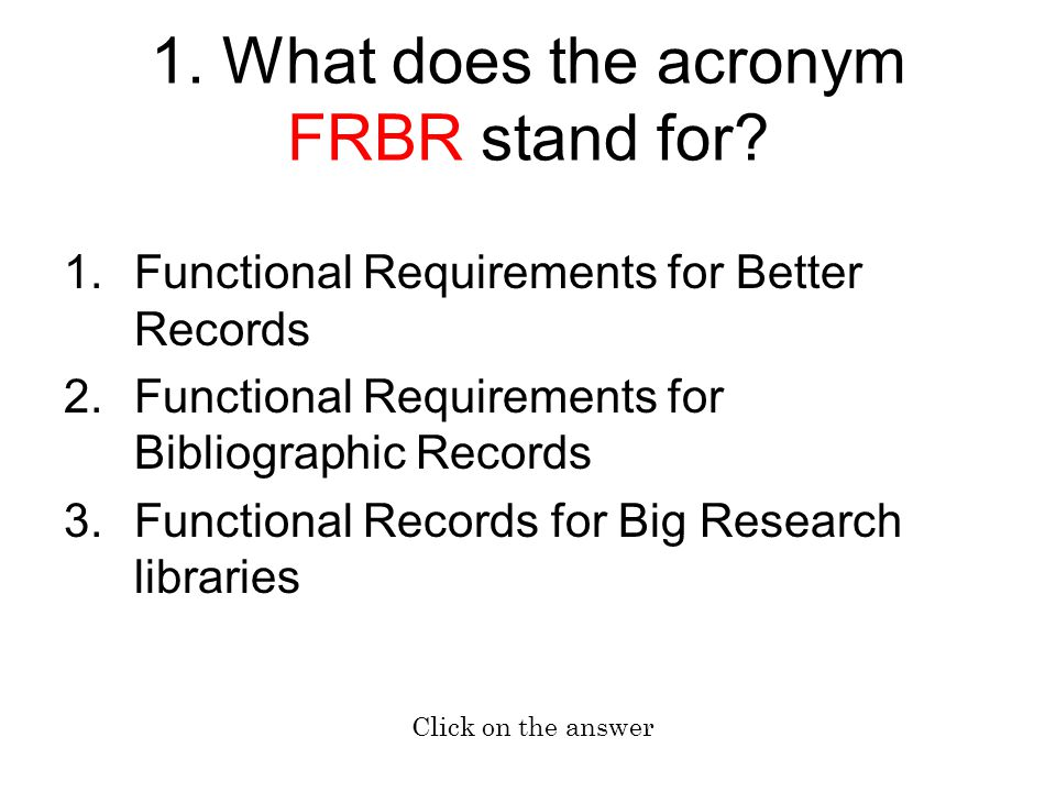 1. What does the acronym FRBR stand for