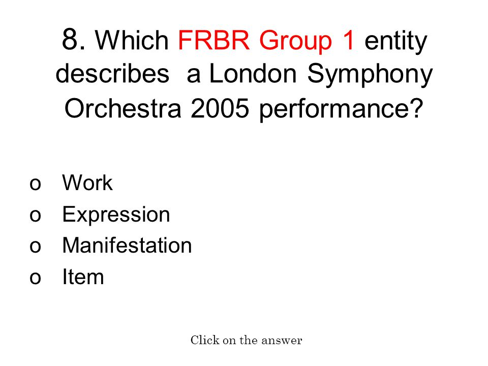 8. Which FRBR Group 1 entity describes a London Symphony Orchestra 2005 performance