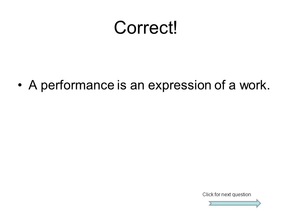 Correct! A performance is an expression of a work.