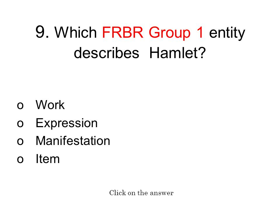 9. Which FRBR Group 1 entity describes Hamlet