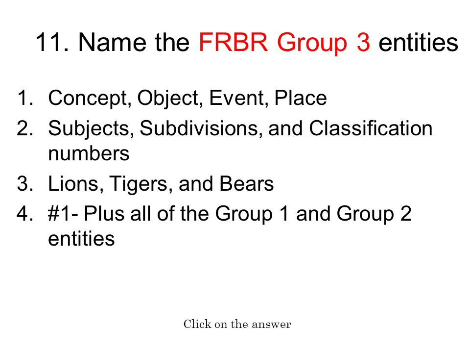 11. Name the FRBR Group 3 entities