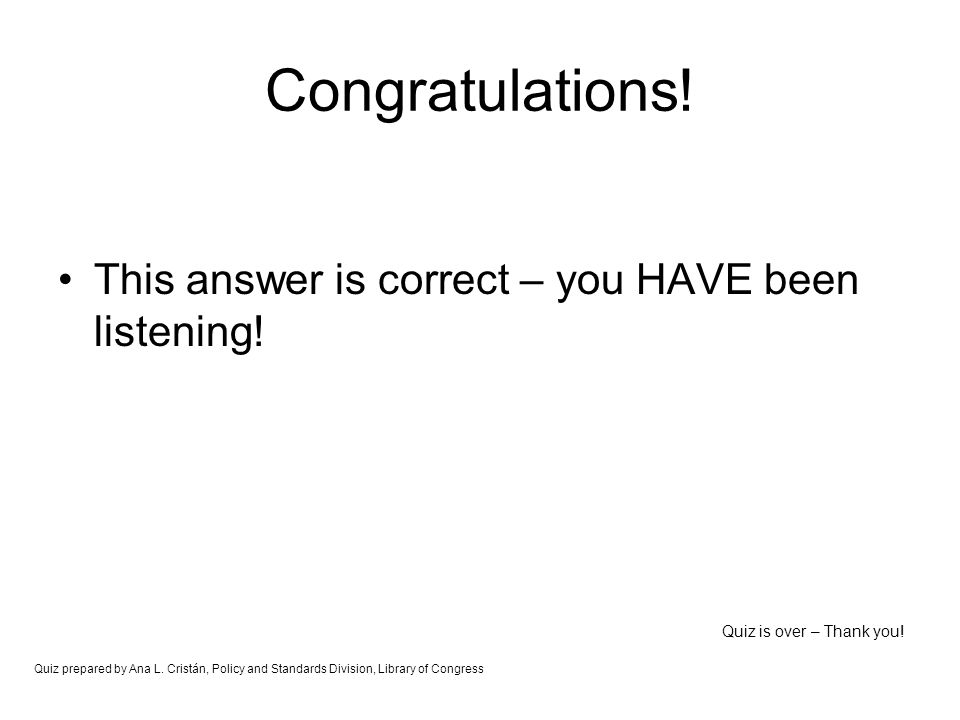 Congratulations! This answer is correct – you HAVE been listening!