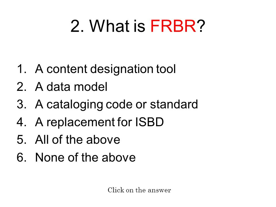 2. What is FRBR A content designation tool A data model