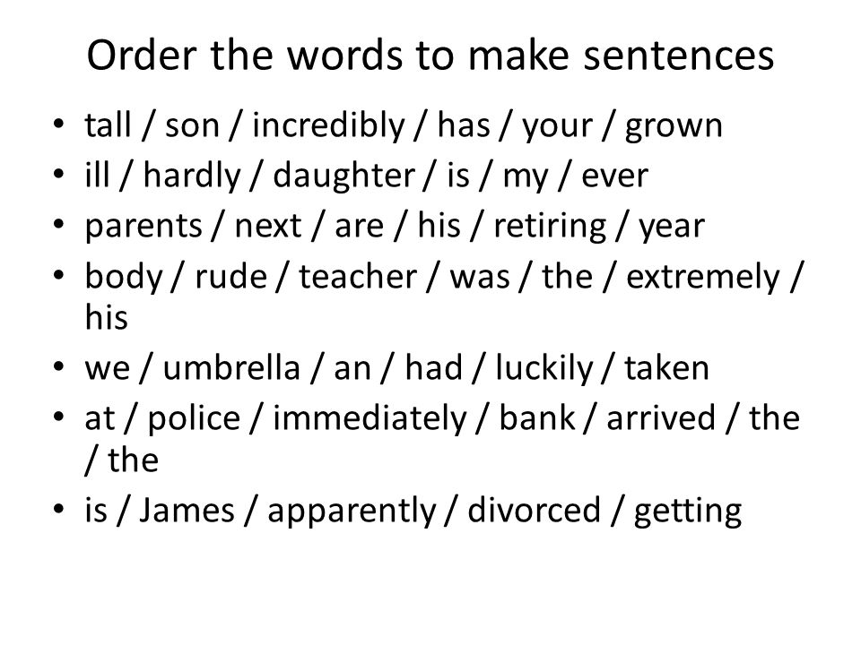 Order the words to make sentences