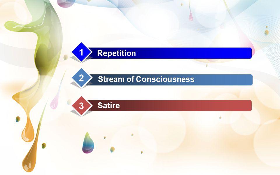 1 Repetition 2 Stream of Consciousness 3 Satire